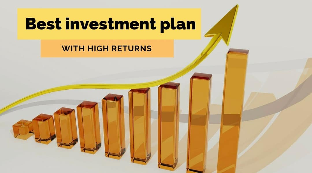 Best investment plan with high returns